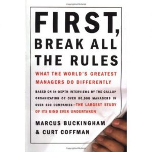 First, Break All The Rules: What The Worlds Greatest Managers Do Differently Hardcover discountshub