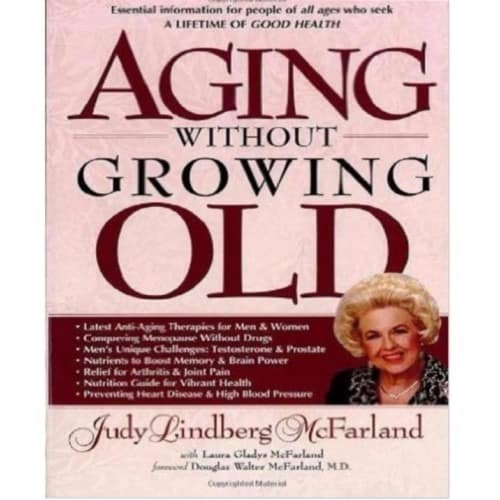 Aging Without Growing Old by Judy Lindberg McFarland discountshub
