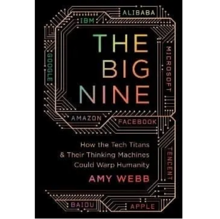 The Big Nine: How The Tech Titans And Their Thinking Machines Could Warp Humanity discountshub
