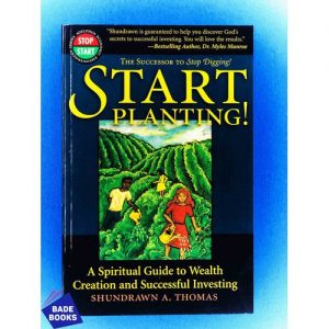 Start Planting!: A Spiritual Guide To Wealth Creation And Successful Investing discountshub
