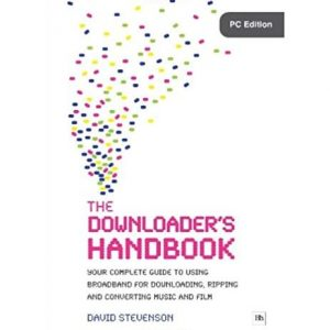 The Downloader's Handbook: Your Complete Guide To Using Broadband For Downloading, Ripping discountshub
